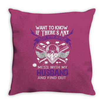 Want To Know If There Is L fe After Death Mess With My Husband And Fin Throw Pillow