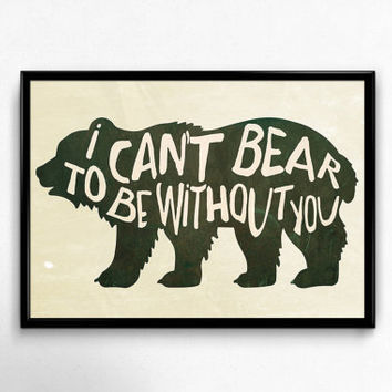Bear Art Print I Can't Bear To Be Without You Aged Vintage Typography Nursery Wedding Anniversary Camping Kids room