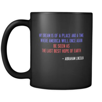 Presidents USA Mug - My dream is of a place and a time where America...- Lincoln - 11oz Black Mug