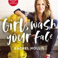 Girl, Wash Your Face : Stop Believing the Lies about Who You Are So You Can Become Who You Were Meant to Be by Rachel Hollis (Hardcover): Booksamillion.com: Books