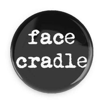 """Face Cradle pin - 1"""" inch pinback button"""