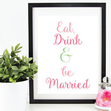 Eat, Drink & Be Married Print, 8 X 10 Digital Print, Wedding Sign for Bride, Wedding Reception Sign, Rehearsal, Engagement, INSTANT DOWNLOAD