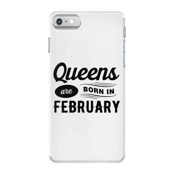 Queens are Born in February iPhone 7 Case