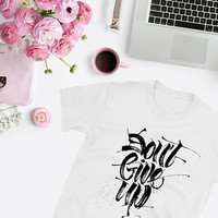 Inspirational T-Shirt Don't Give Up Cool Shirt