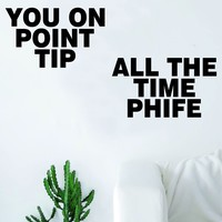 You on Point Tip All the Time Phife Decal Quote Sticker Wall Vinyl Art Decor Home Music Lyrics Rap Underground Hip Hop ATCQ Tribe Called Quest