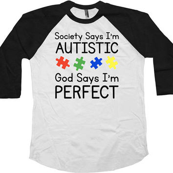 Autism Awareness Shirt Society Says I'm Autistic T Shirt Puzzle Piece Autism Shirt Children With Autism American Apparel Unisex Raglan-SA585