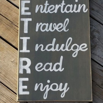 RETIRE - Relax Entertain Travel Indulge Read Enjoy - Wooden Hand Painted Sign - Distressed Retiremen Gift - Teacher - Retired Wood Sign