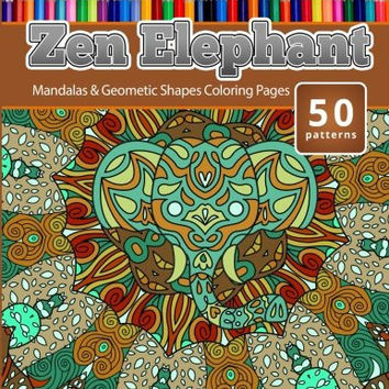 Coloring Books for Grownups Zen Elephant: Mandalas & Geometric Shapes Coloring Pages - Complex Art Therapy Coloring Pages for Adults (Volume 6)