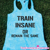 Train Insane Or Remain The Same  Burnout Tank top.Womens crossfit tank.exercise tank.Running tank top. Bootcamp tank.Sexy Gym Clothing