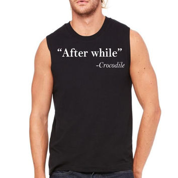 after while crocodile Muscle Tank