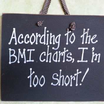 BMI charts, weight loss, too short, funny wood sign