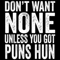 Don't Want None Unless You Got Puns Hun