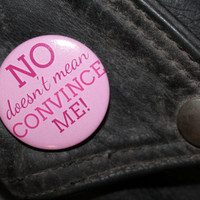 No doesn't mean convince me feminist slogan badge 32mm pin back badge