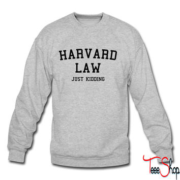 Harvard Law... Just Kidding crewneck sweatshirt