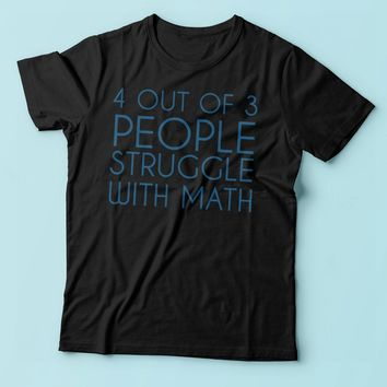 4 Out Of 3 People Struggle With Math College Funny Geek Nerd Math Men'S T Shirt