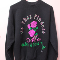 He that findeth me findeth a good thing rose sweat shirt