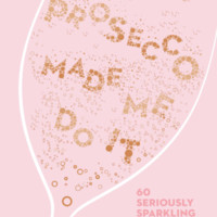 Prosecco Made Me Do It by Amy Zavatto, Illustrated by Ruby Taylor - Hardcover | HarperCollins