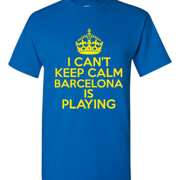 Can't Keep Calm BARCELONA is Playing Great Sports Soccer T Shirt Makes Great Futbol T Shirt Unisex Ladies Mens Shirt Great Soccer Shirt