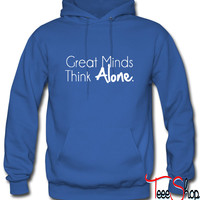 Great Minds Think Alone 4 hoodie