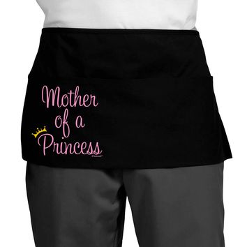 Mother of a Princess - Matching Mom and Daughter Design Dark Adult Mini Waist Apron by TooLoud