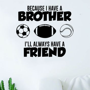 Because Brother v2 Quote Wall Decal Sticker Bedroom Living Room Vinyl Art Home Sticker Decoration Decor Teen Nursery Inspirational Bro Family Son Daughter Sports Baseball Football Soccer Cute