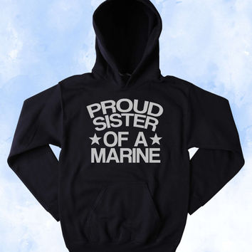 Military Sweatshirt Proud Sister Of A Marine Slogan Armed Forces USA American Tumblr Hoodie