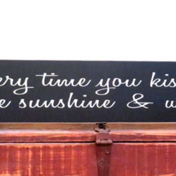 Every time you kiss me painted sign made from solid knotty pine - perfect anniversary or wedding gift
