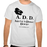 Addicted to Dinosaurs Disorder Light Shirt from Zazzle.com