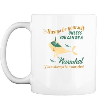 Narwhal Cute Saying Always Be Yourself Unless You Can be A Narwhal Caligraphy Watercolor Mug