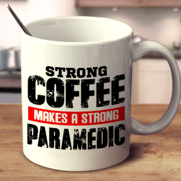 Strong Coffee Makes A Strong Paramedic