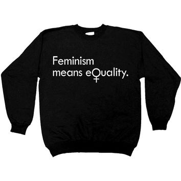 Feminism Means Equality -- Sweatshirt