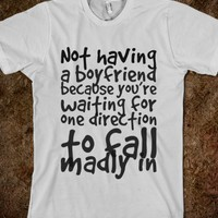 NOT HAVING A BOYFRIEND BECAUSE YOU'RE WAITING FOR ONE DIRECTION TO FALL MADLY IN