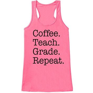 Funny Teacher Shirt - Coffee Teach Grade Repeat - Teacher Gift - Teacher Appreciation Gift - Gift for Teacher Appreciation - Pink Tank Top