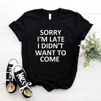 Sorry I'm Late I Didn't Want To Come Graphic Tee