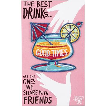 The Best Drinks We Share With Friends Good Times Patch