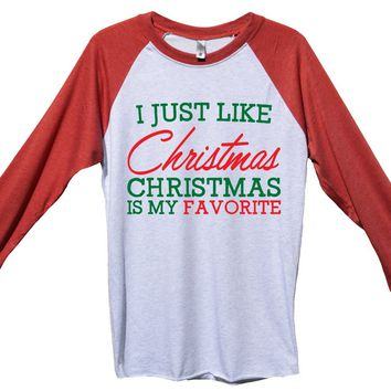 I Just Like Christmas Christmas Is My Favorite Funny Christmas - Unisex Baseball Tee Mens And Womens