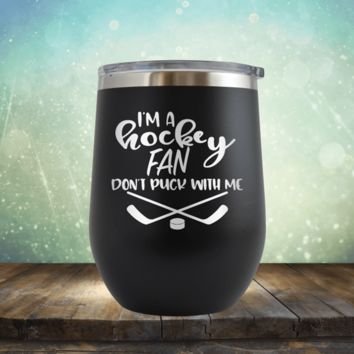 I'm a Hockey Fan, Don't Puck with Me - Wine Tumbler