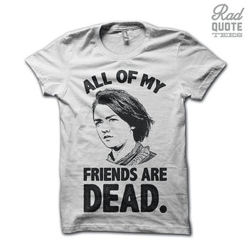All of My Friends Are Dead Shirt.