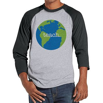 Funny Teacher Shirts - Globe Teach Shirt - Teacher Gift - Teacher Appreciation Gift - Earth Gift for Teacher - Men's Grey Raglan Tee