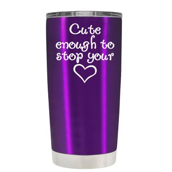 Cute Enough to Stop on Translucent Violet 20 oz Tumbler Cup