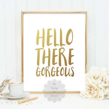 Hello there gorgeous quote print Gold foil print gold foiled print gold wall decor typography poster gold foil art teen room bridal shower