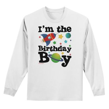 I'm the Birthday Boy - Outer Space Design Adult Long Sleeve Shirt by TooLoud