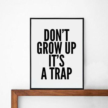 Poster Print Typography Art Home Wall Decor Mottos Handwritten Giclee Art Don't Grow Up It's A Trap Words Inspirational Quote