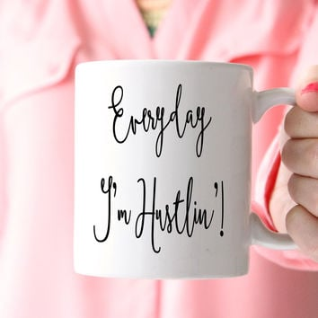 Everyday I'm Hustlin Coffee Mug