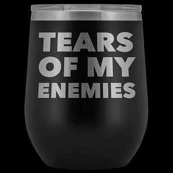 Tears of My Enemies Tumbler Funny Gifts for Men Sarcastic Quote Stemless Stainless Steel Insulated Wine Tumbler Cup BPA Free 12oz