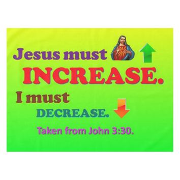 Jesus Must Increase! I Must Decrease! Tablecloth