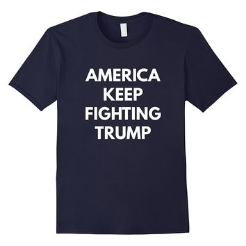 America Keep Fighting Trump t-shirt - Never Trump