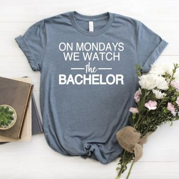 on Mondays we watch the Bachelor | The Bachelor T-Shirt | The Bachelor Shirt | Mondays are for the Bachelor | Bachelor and Wine