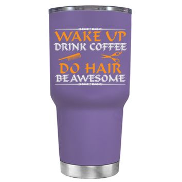 Wake Up Drink Coffee Do Hair on Lavender 30 oz Tumbler Cup