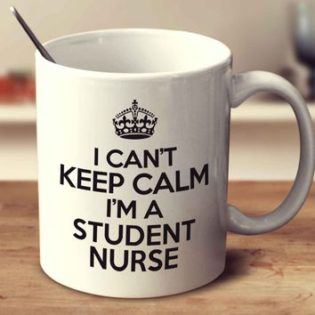 I Can't Keep Calm I'm A Student Nurse